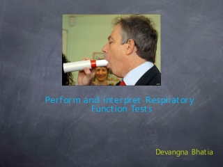 Perform and interpret Respiratory  Function Tests