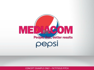 MediaCom to Pepsi Pitch FICTITIOUS CONCEPT ONLY