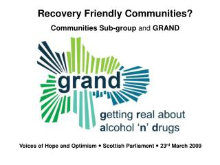 Recovery Friendly Communities? Communities Sub-group  and  GRAND