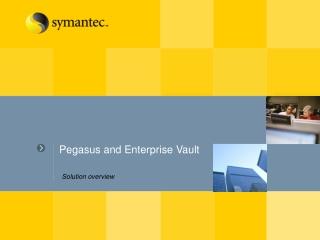 Pegasus and Enterprise Vault