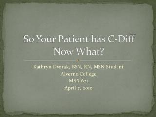 So Your Patient has C-Diff Now What?