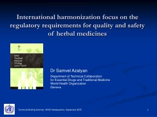 International harmonization focus on the regulatory requirements for quality and safety of herbal medicines
