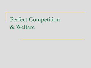 Perfect Competition  & Welfare