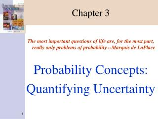 The most important questions of life are, for the most part, really only problems of probability.--Marquis de LaPlace  P