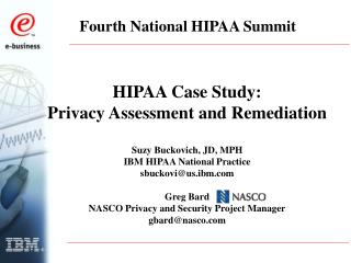 HIPAA Case Study: Privacy Assessment and Remediation  Suzy Buckovich, JD, MPH IBM HIPAA National Practice sbuckovius.ibm