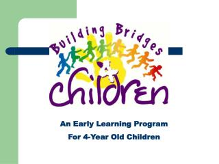 An Early Learning Program  For 4-Year Old Children