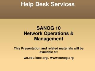 SANOG 10 Network Operations & Management This Presentation and related materials will be available at: ws.edu.isoc.o