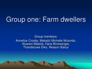 Group one: Farm dwellers
