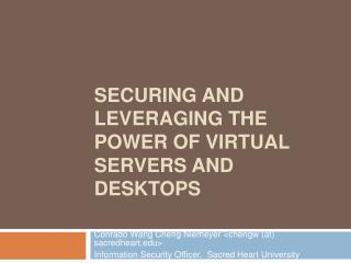 Securing and Leveraging the Power of Virtual Servers and Desktops