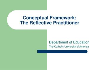 Conceptual Framework:  The Reflective Practitioner