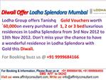 Lodha Splendora @09999684166 Ghodbunder Mumbai Diwali Offer