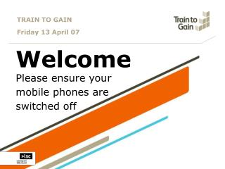 TRAIN TO GAIN  Friday 13 April 07
