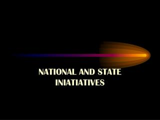NATIONAL AND STATE INIATIATIVES