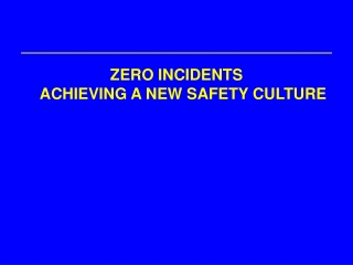 ZERO INCIDENTS ACHIEVING A NEW SAFETY CULTURE