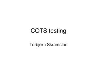 COTS testing