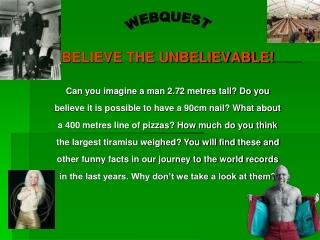 BELIEVE THE UNBELIEVABLE!