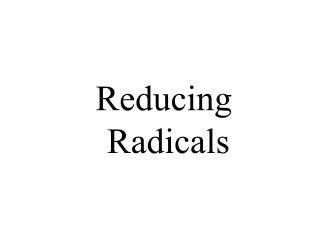 Reducing Radicals