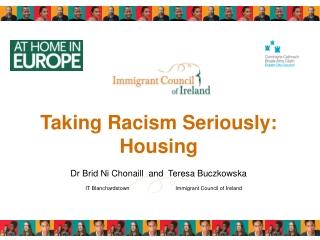 Taking Racism Seriously: Housing  Dr Brid Ni Chonaill  and  Teresa Buczkowska