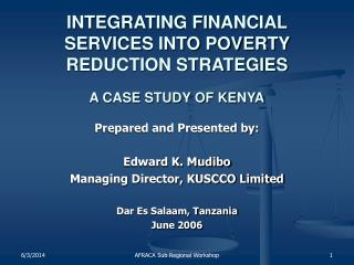 INTEGRATING FINANCIAL SERVICES INTO POVERTY REDUCTION STRATEGIES  A CASE STUDY OF KENYA