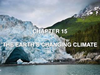CHAPTER 15 THE EARTH'S CHANGING CLIMATE