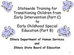 Statewide Training for Transitioning Children from Early Intervention Part C to  Early Childhood Special Education Part
