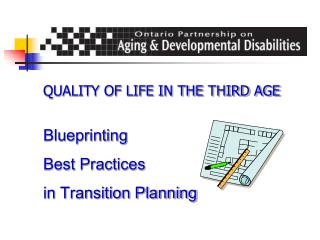 QUALITY OF LIFE IN THE THIRD AGE Blueprinting Best Practices  in Transition Planning