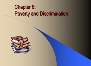Chapter 6:  Poverty and Discrimination