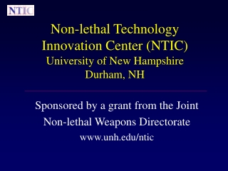 Non-lethal Technology Innovation Center (NTIC) University of New Hampshire Durham, NH