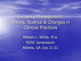Recovery Management:     History, Science & Changes in Clinicial Practices