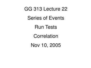 GG 313 Lecture 22 Series of Events Run Tests Correlation Nov 10, 2005