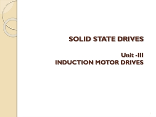 SOLID STATE DRIVES Unit -III INDUCTION MOTOR DRIVES