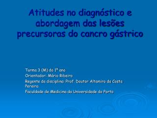 Atitudes no diagn stico e abordagem das les es precursoras do cancro g strico