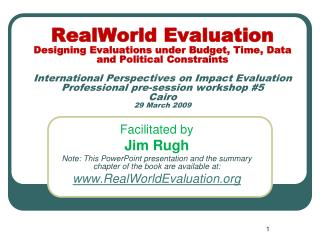 RealWorld Evaluation Designing Evaluations under Budget, Time, Data and Political Constraints  International Perspective