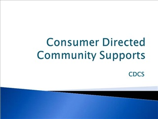 Consumer Directed  Community Supports