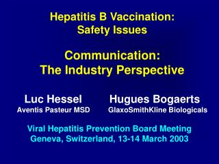 Hepatitis B Vaccination:  Safety Issues  Communication: The Industry Perspective  Luc Hessel         Hugues Bogaerts Ave