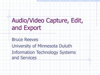 Audio/Video Capture, Edit, and Export