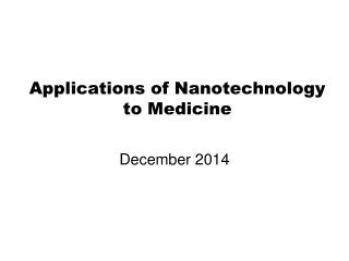 Applications of Nanotechnology to Medicine