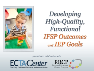 Developing  High-Quality,  Functional  IFSP Outcomes  and  IEP Goals