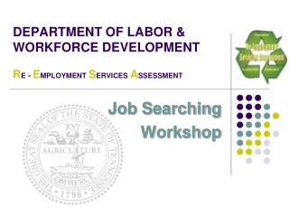 DEPARTMENT OF LABOR & WORKFORCE DEVELOPMENT R E  -  E MPLOYMENT S ERVICES A SSESSMENT