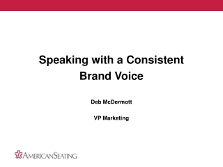 Speaking with a Consistent  Brand Voice Deb McDermott VP Marketing