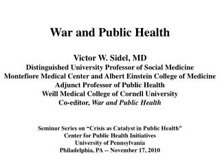 War and Public Health Victor W. Sidel, MD Distinguished University Professor of Social Medicine