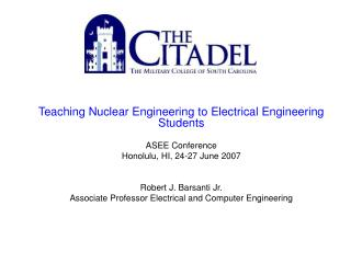 Teaching Nuclear Engineering to Electrical Engineering Students ASEE Conference Honolulu, HI, 24-27 June 2007 Robert J.