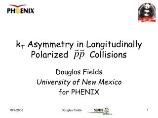 k T  Asymmetry in Longitudinally Polarized        Collisions