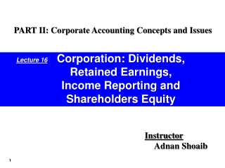Corporation: Dividends, Retained Earnings, Income Reporting and Shareholders Equity