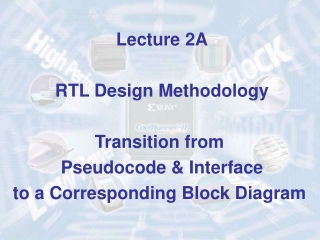 Lecture 2A RTL Design Methodology Transition from  Pseudocode & Interface