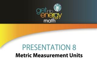 PRESENTATION 8 Metric Measurement Units