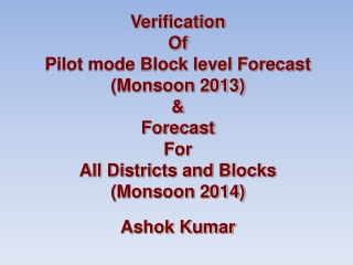 Verification Of Pilot mode Block level Forecast (Monsoon 2013) & Forecast  For