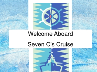 Welcome Aboard Seven C's Cruise