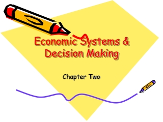 Economic Systems &  Decision Making