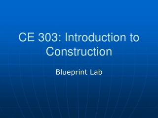 CE 303: Introduction to Construction
